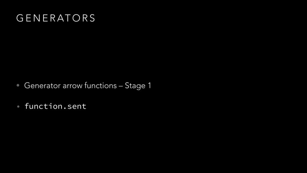 G E N E R AT O R S • Generator arrow functions ...