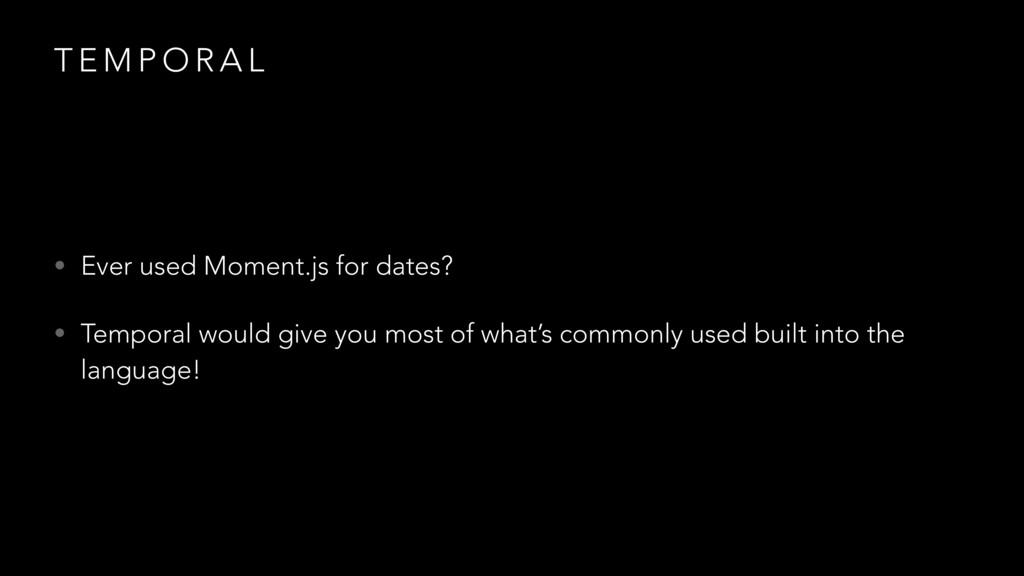 T E M P O R A L • Ever used Moment.js for dates...
