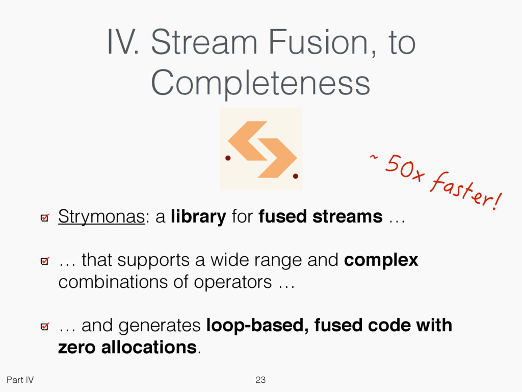 IV. Stream Fusion, to Completeness Strymonas: a...