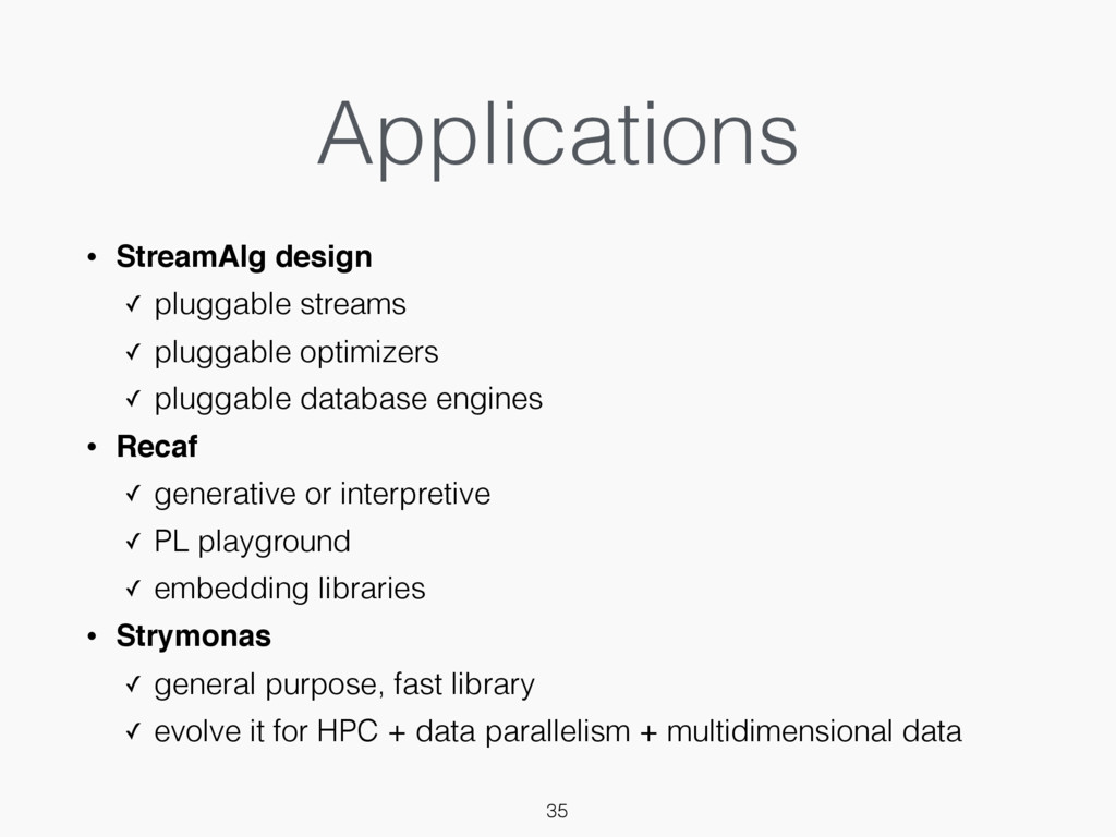 Applications • StreamAlg design ✓ pluggable str...
