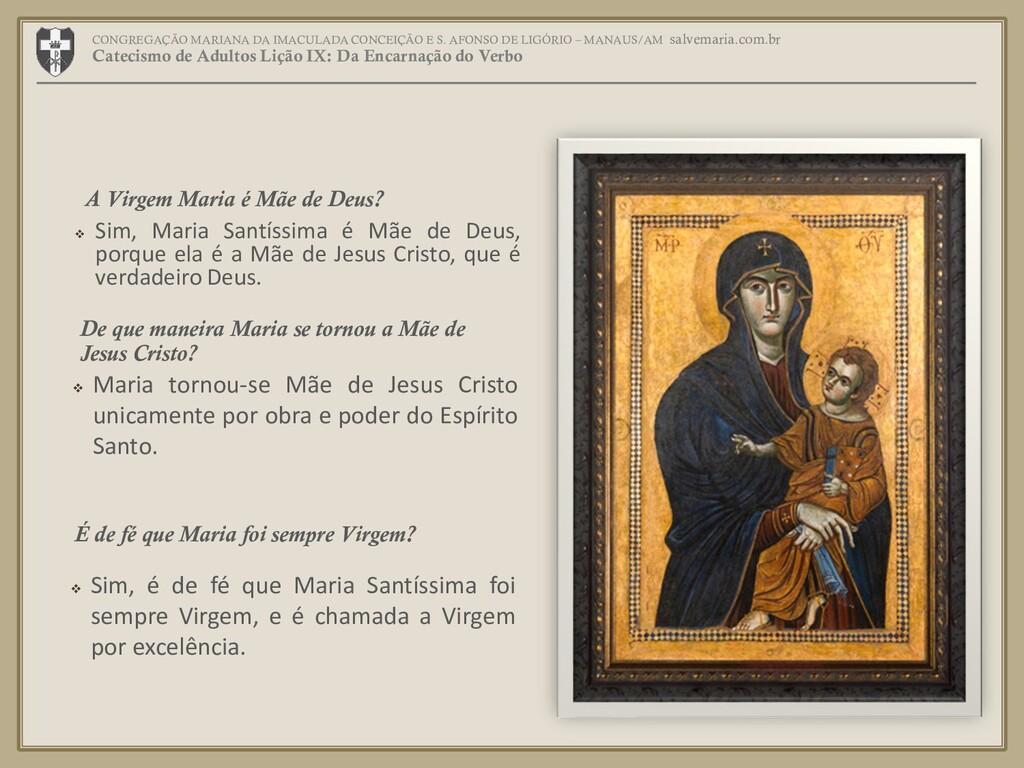 ❖ Sim, Maria Santíssima é Mãe de Deus, porque e...