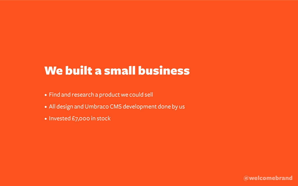 We built a small business • Find and research a...