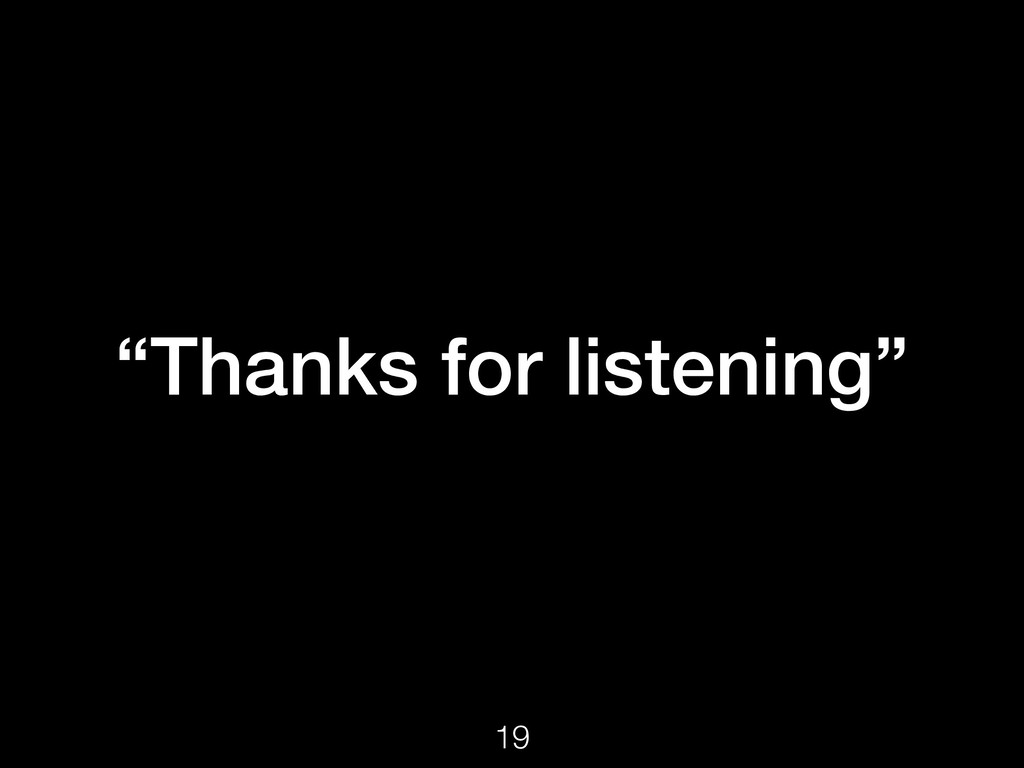 """Thanks for listening"" 19"