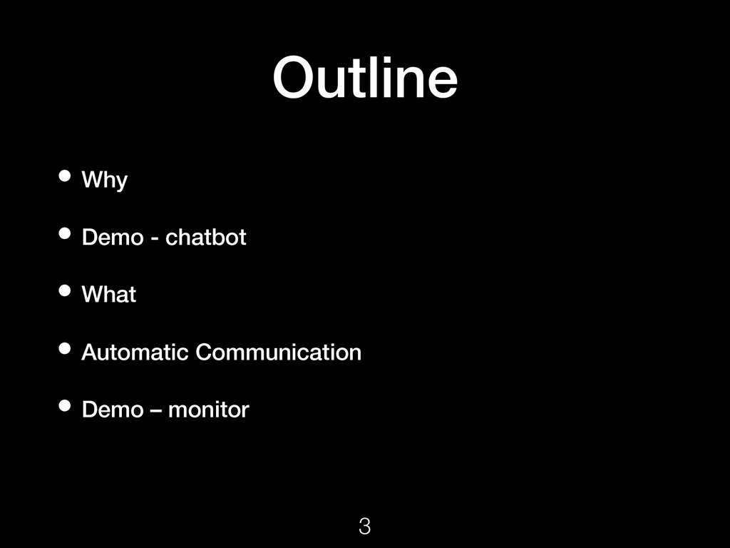 Outline • Why • Demo - chatbot • What • Automat...