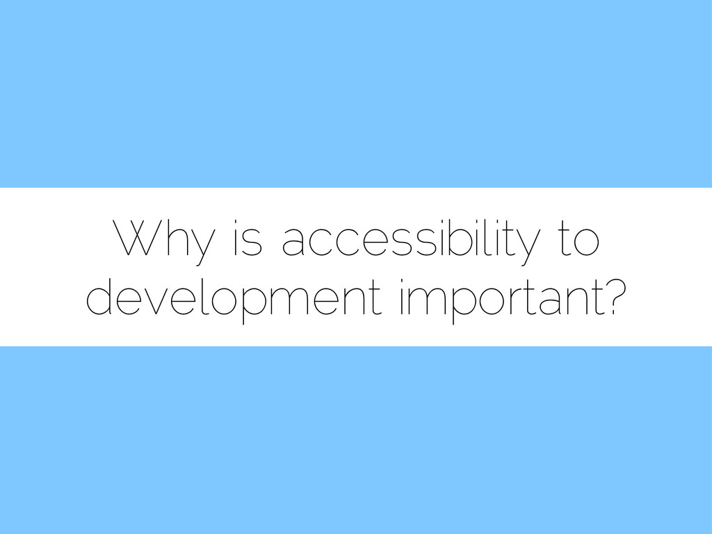 Why is accessibility to development important?