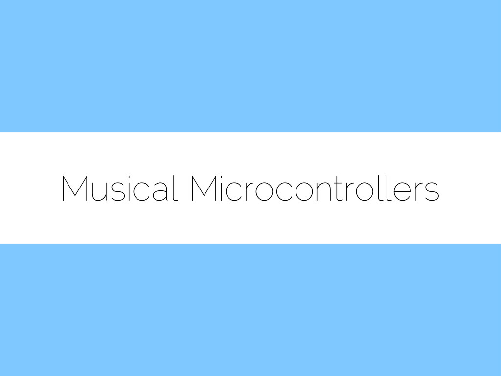 Musical Microcontrollers