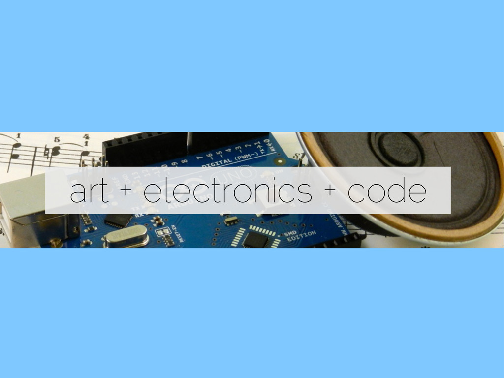 art + electronics + code