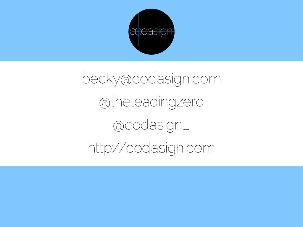 becky@codasign.com @theleadingzero @codasign_ h...