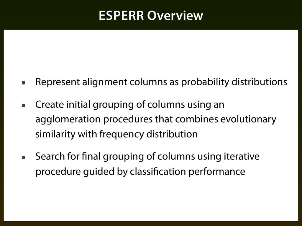 ESPERR Overview ■ Represent alignment columns a...
