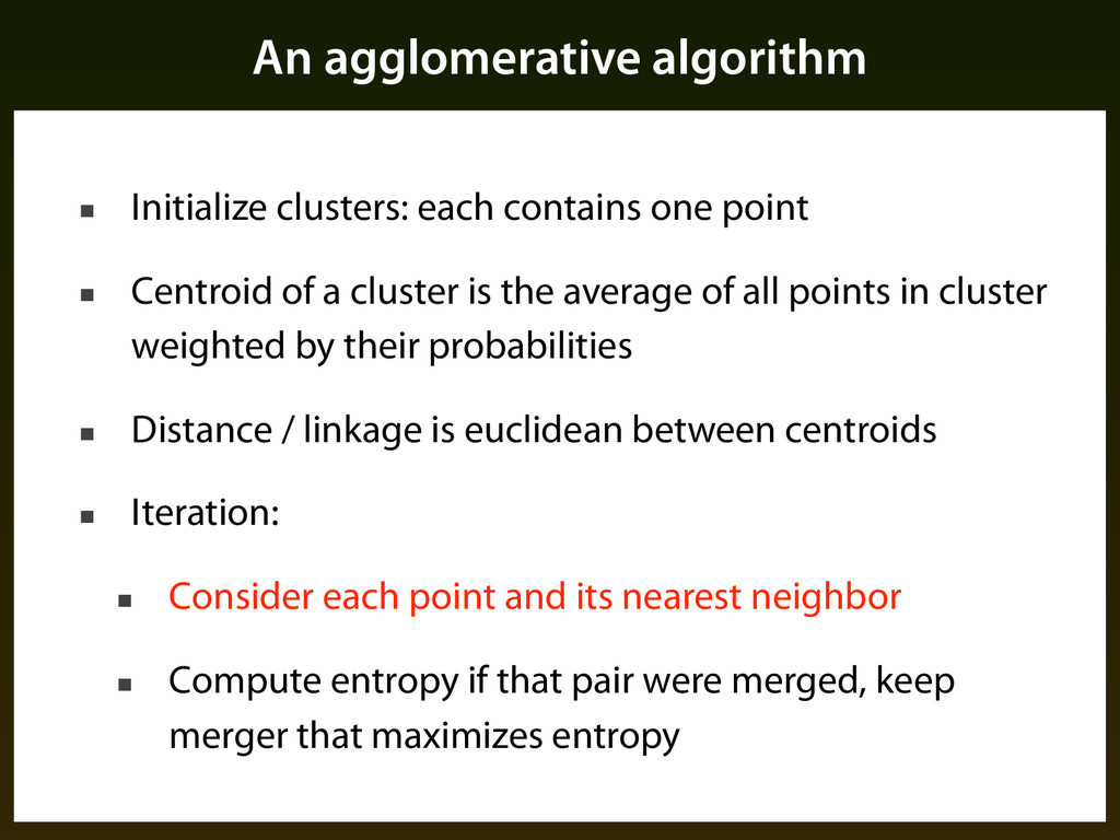 An agglomerative algorithm ■ Initialize cluster...