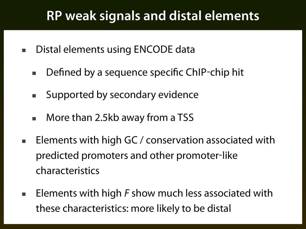 RP weak signals and distal elements ■ Distal el...