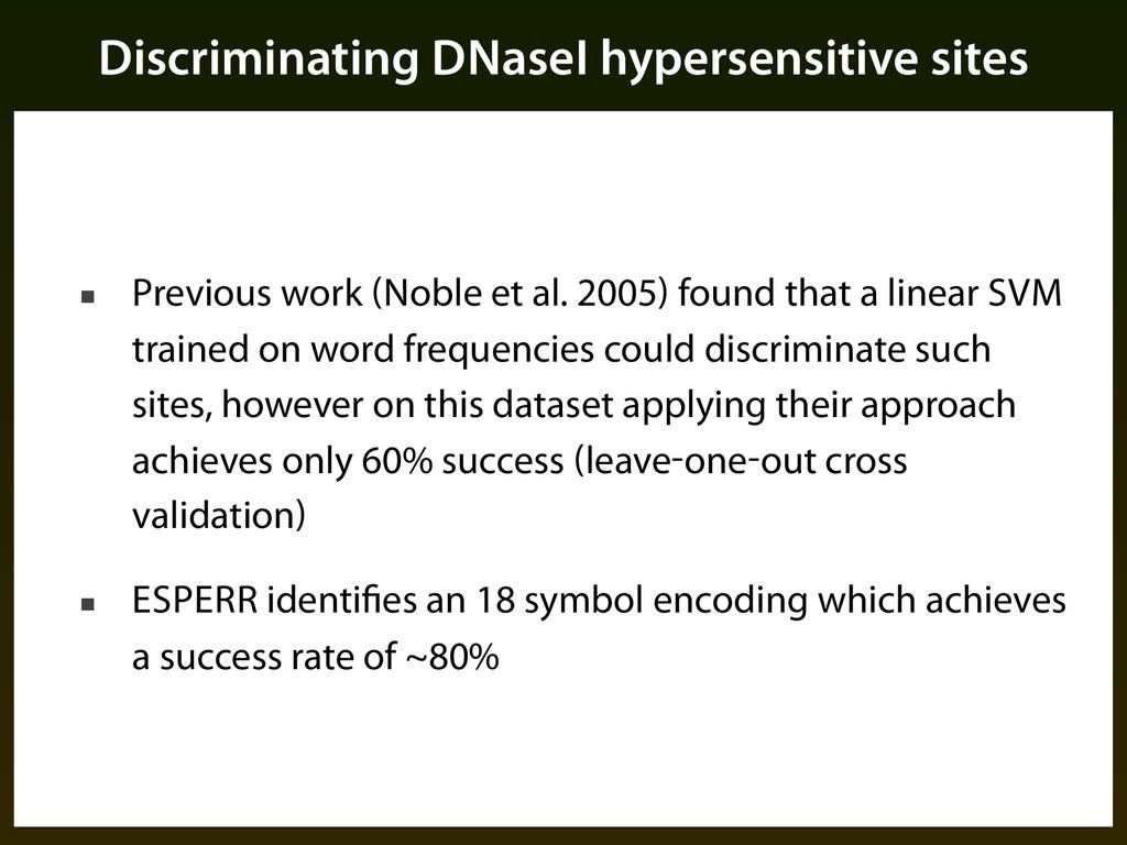 Discriminating DNaseI hypersensitive sites ■ Pr...