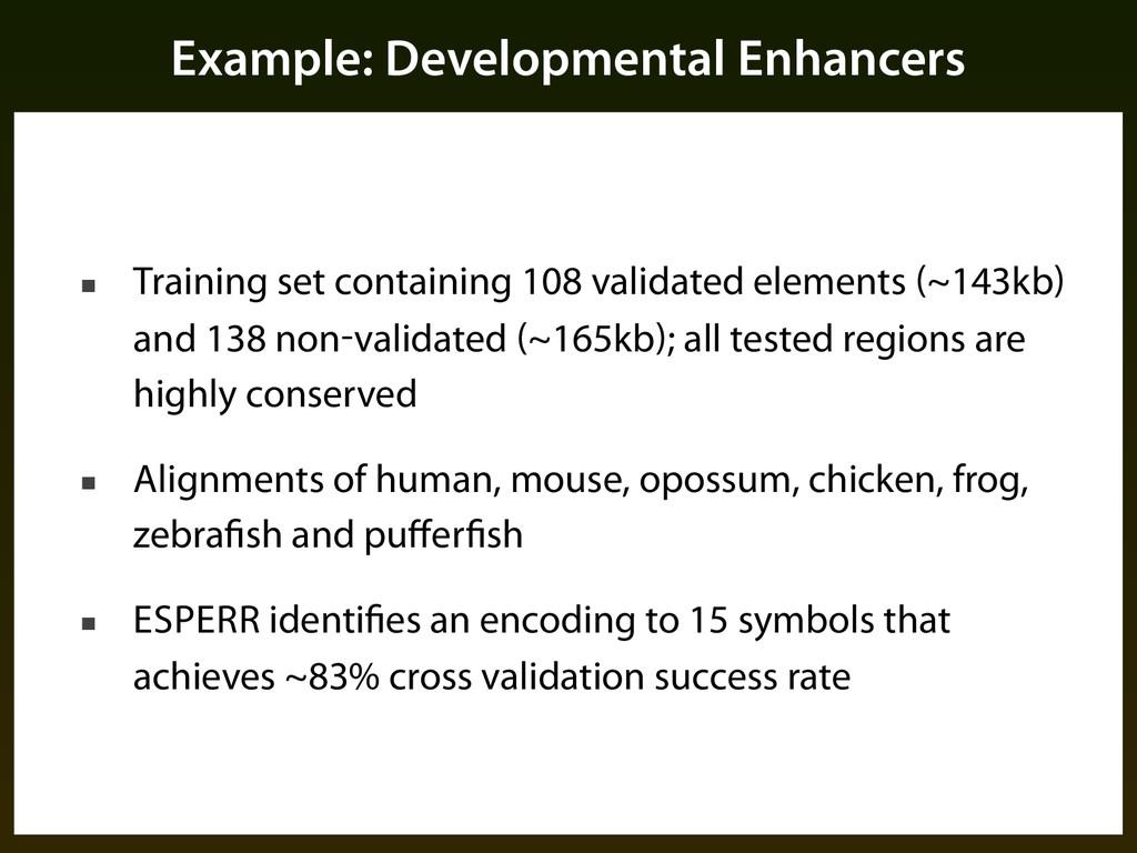 Example: Developmental Enhancers ■ Training set...