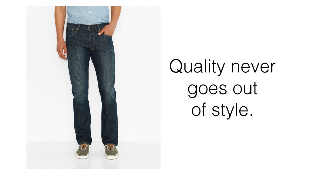 Quality never goes out of style.