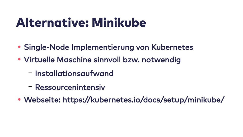 Alternative: Minikube • Single-Node Implementie...
