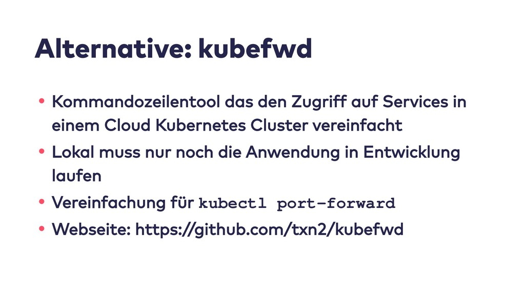 Alternative: kubefwd • Kommandozeilentool das d...