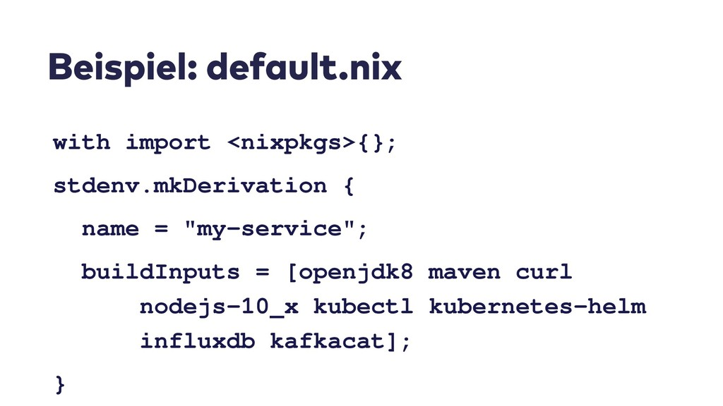 Beispiel: default.nix with import <nixpkgs>{}; ...