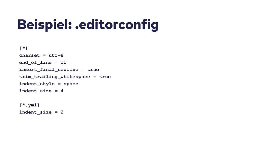 Beispiel: .editorconfig [*] charset = utf-8 end...