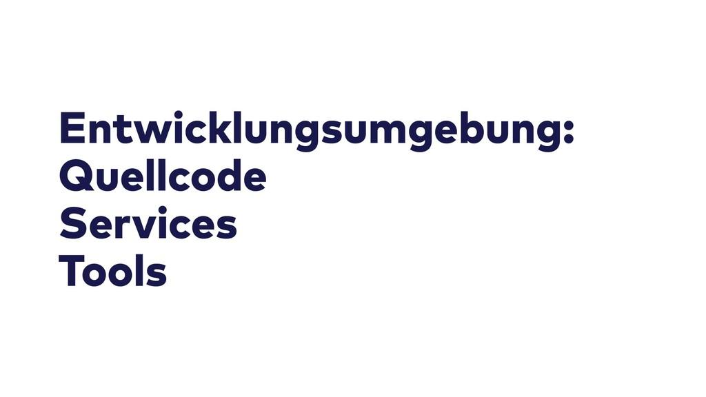 Entwicklungsumgebung: Quellcode Services Tools