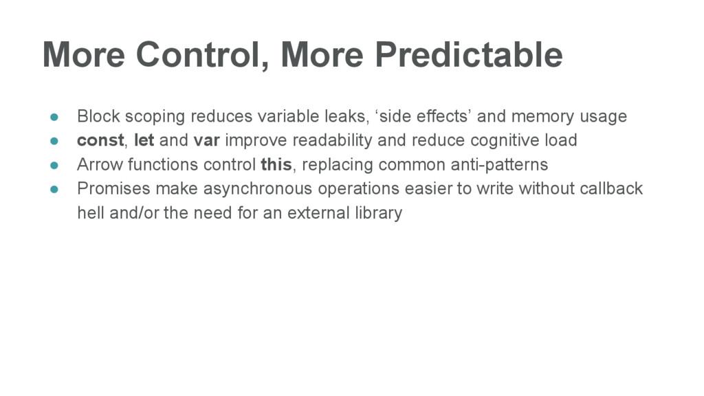 More Control, More Predictable ● Block scoping ...