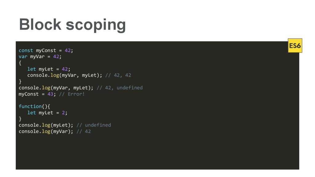 Block scoping const myConst = 42; var myVar = 4...