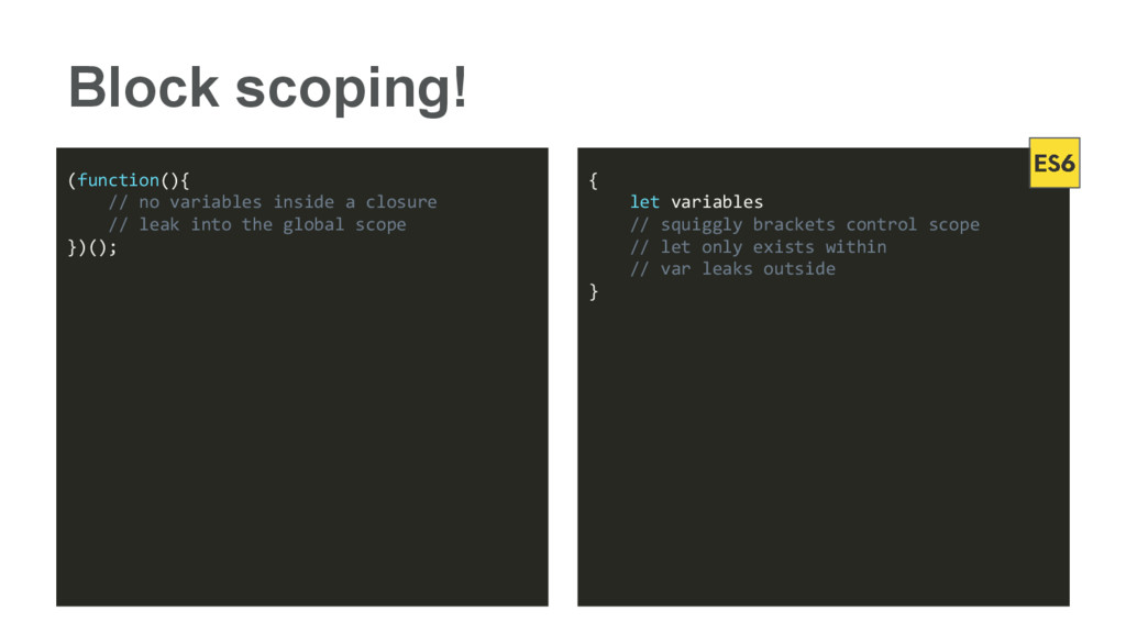 Block scoping! (function(){ // no variables ins...