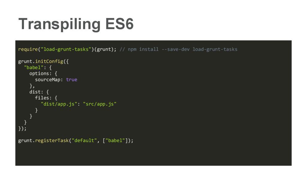 """Transpiling ES6 require(""""load-grunt-tasks"""")(gru..."""
