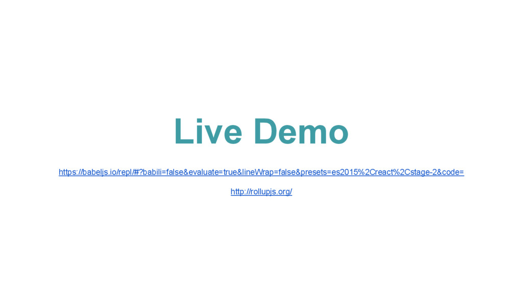 Live Demo https://babeljs.io/repl/#?babili=fals...