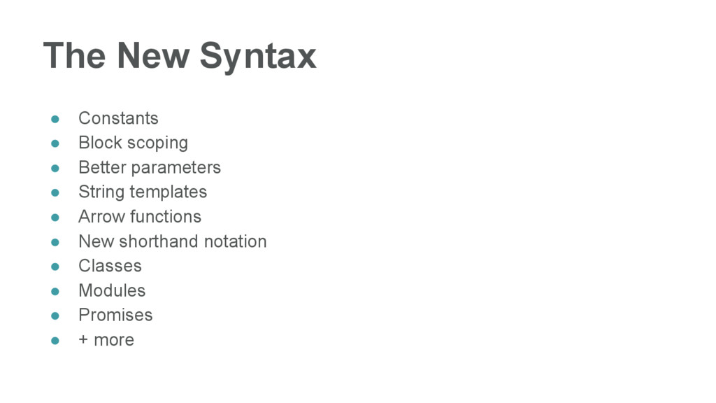 The New Syntax ● Constants ● Block scoping ● Be...