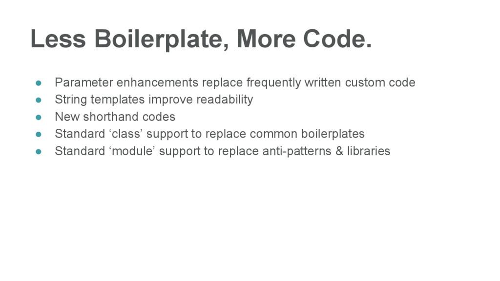 Less Boilerplate, More Code. ● Parameter enhanc...