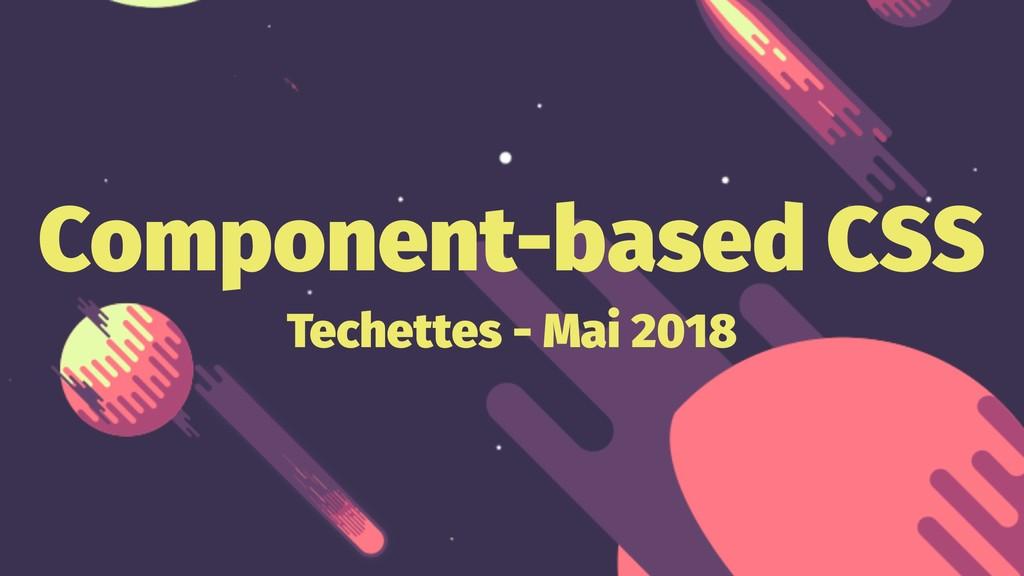 Component-based CSS Techettes - Mai 2018