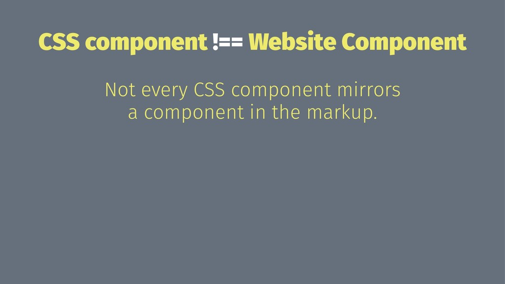 CSS component !== Website Component Not every C...