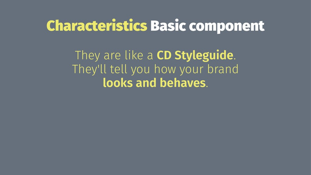 Characteristics Basic component They are like a...