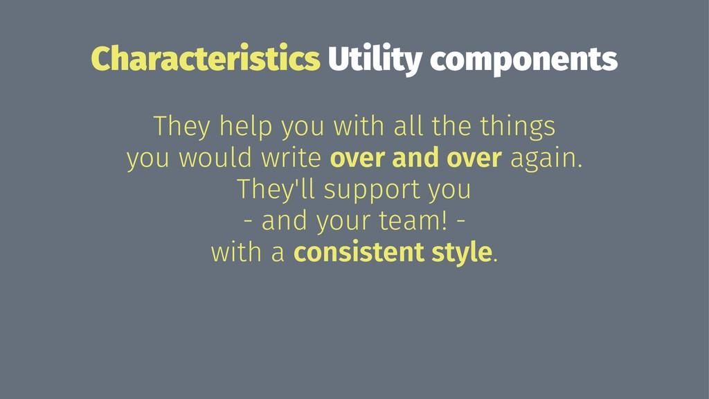 Characteristics Utility components They help yo...