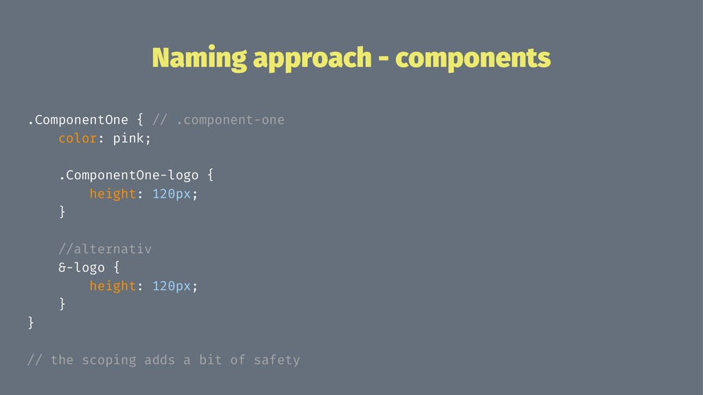 Naming approach - components .ComponentOne { //...