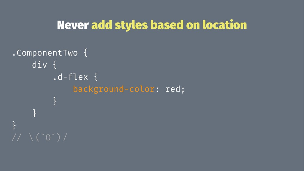 Never add styles based on location .ComponentTw...