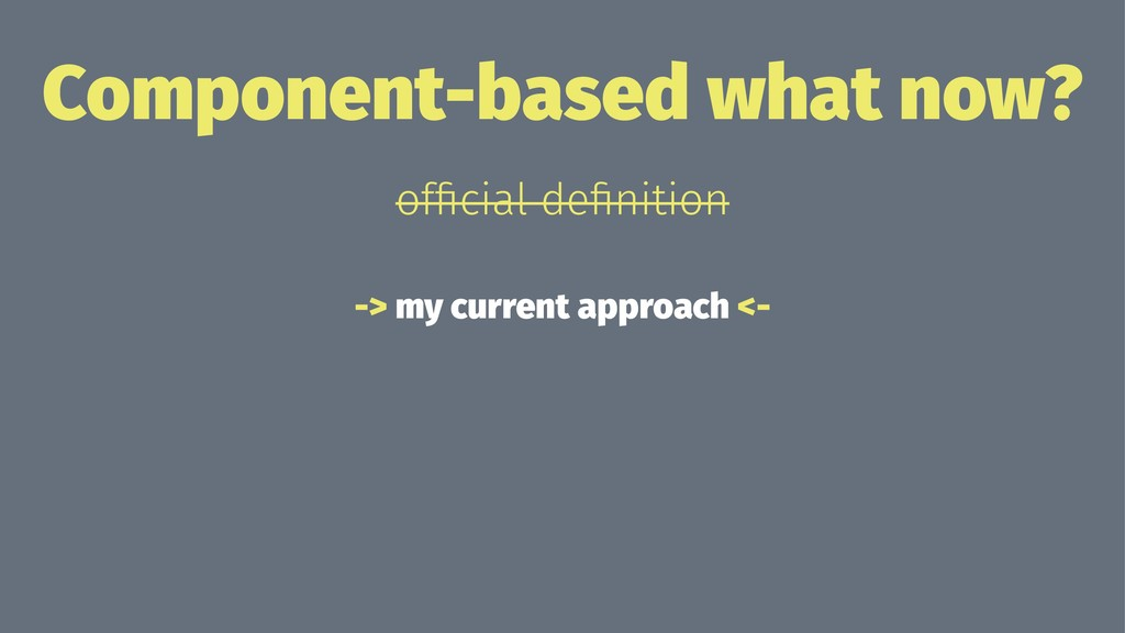Component-based what now? official definition -> ...