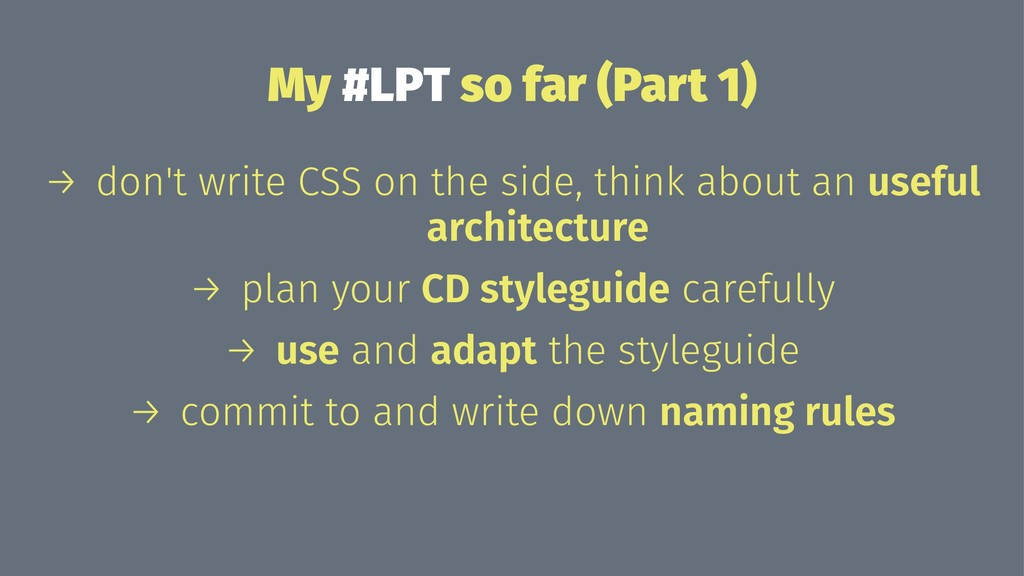 My #LPT so far (Part 1) → don't write CSS on th...