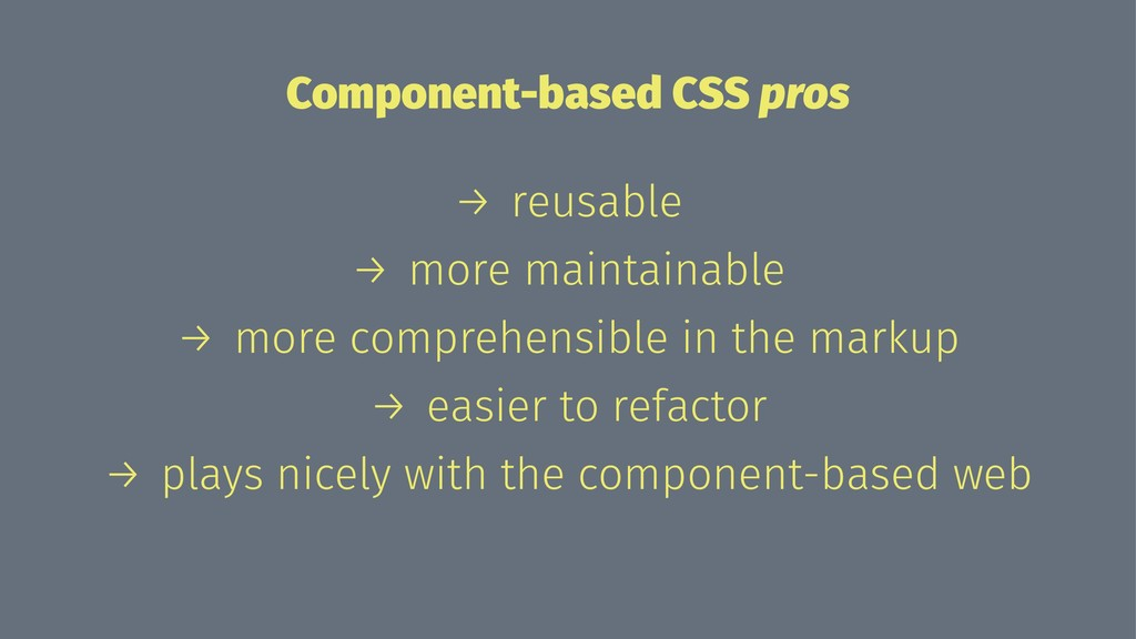 Component-based CSS pros → reusable → more main...