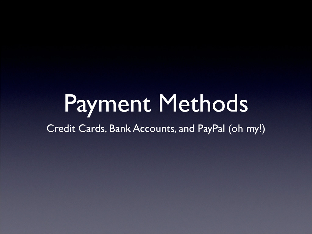 Payment Methods Credit Cards, Bank Accounts, an...