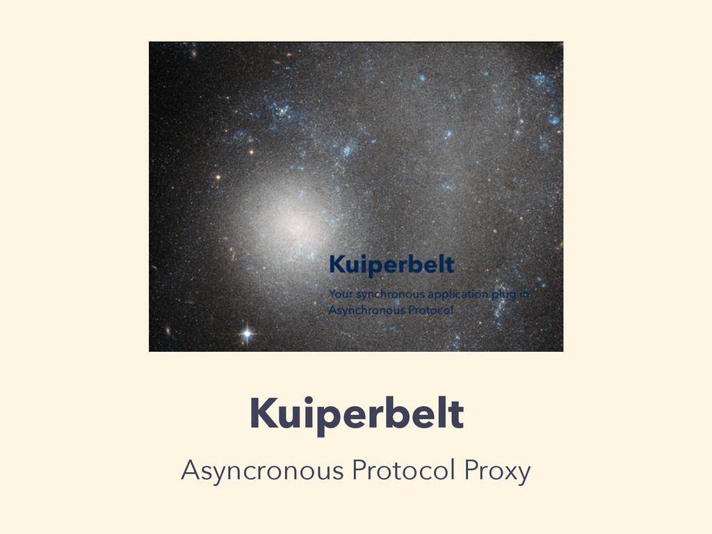 Kuiperbelt Asyncronous Protocol Proxy