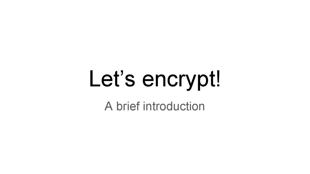 Let's encrypt! A brief introduction