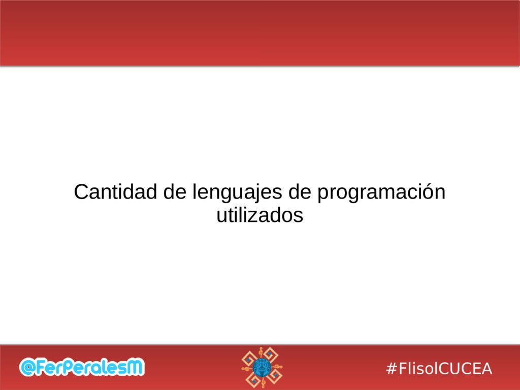 #FlisolCUCEA Cantidad de lenguajes de programac...