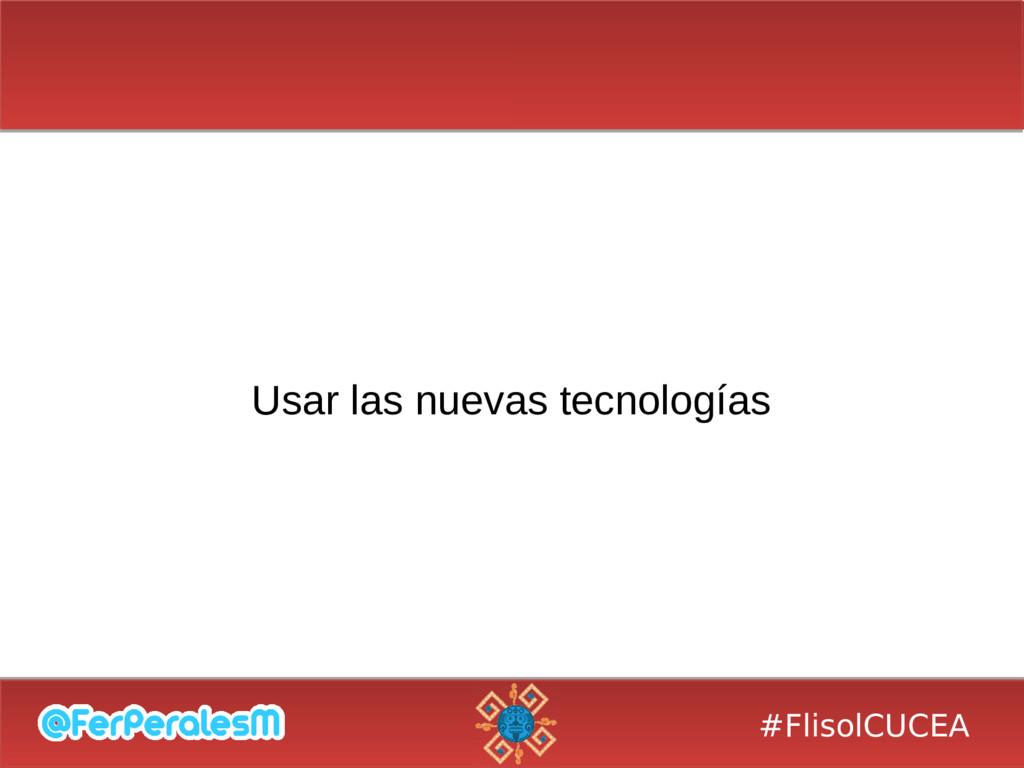 #FlisolCUCEA Usar las nuevas tecnologías