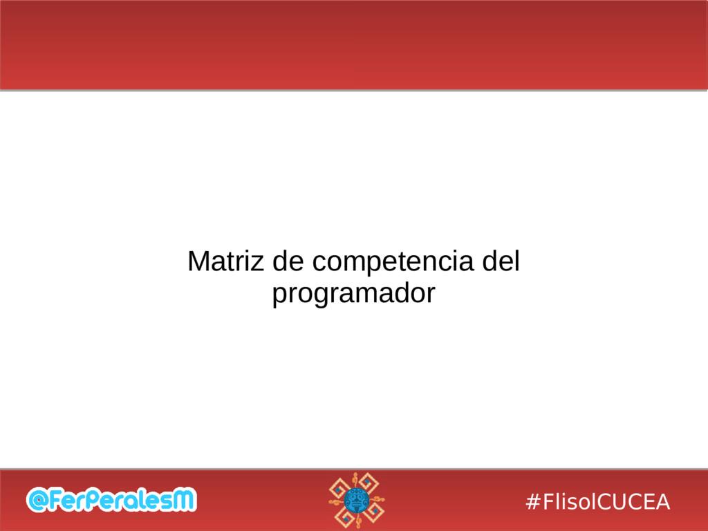 #FlisolCUCEA Matriz de competencia del programa...