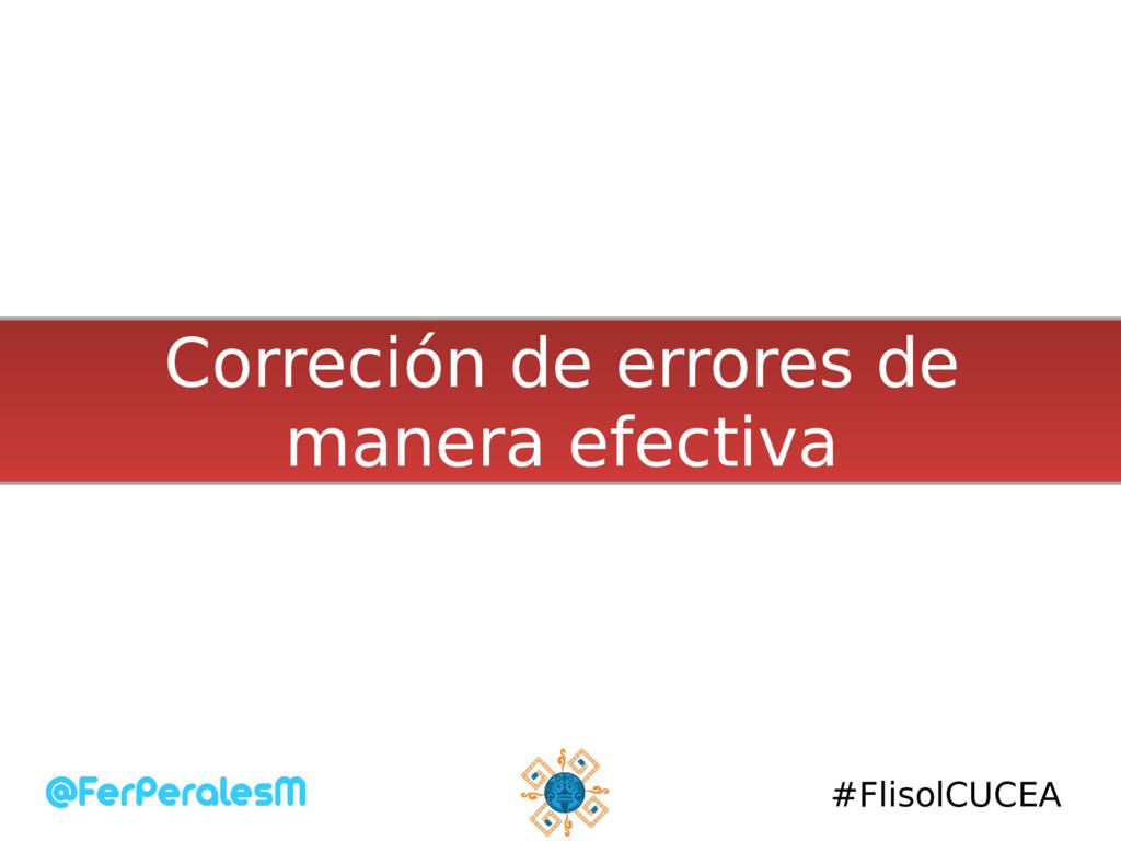 #FlisolCUCEA Correción de errores de manera efe...