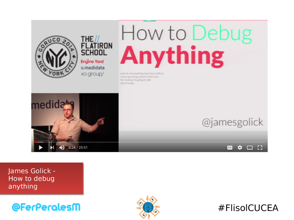 #FlisolCUCEA James Golick - How to debug anythi...