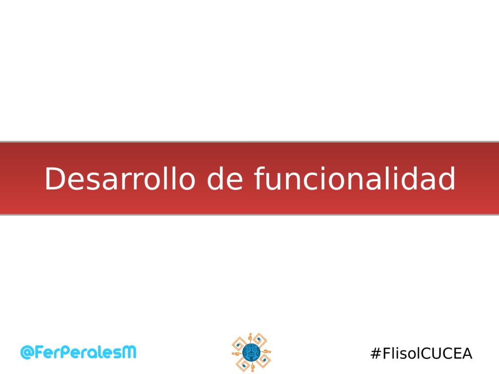 #FlisolCUCEA Desarrollo de funcionalidad