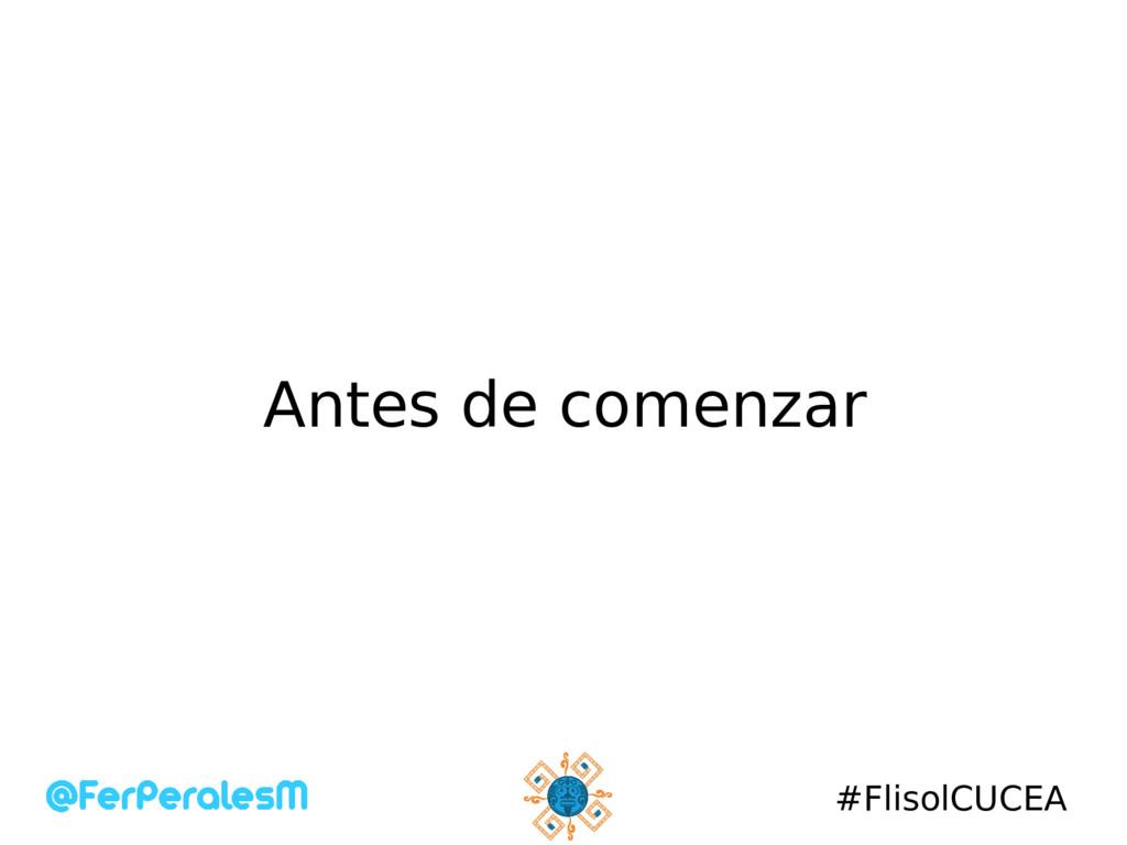 #FlisolCUCEA Antes de comenzar
