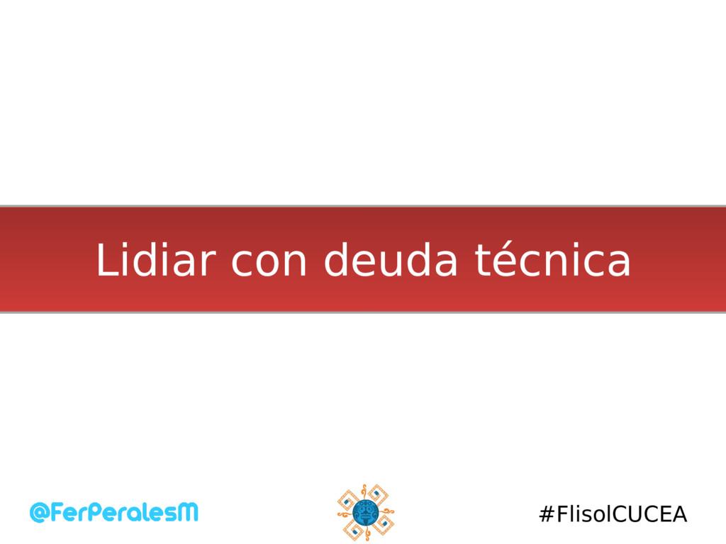 #FlisolCUCEA Lidiar con deuda técnica